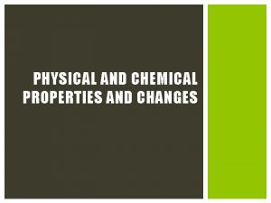 PHYSICAL AND CHEMICAL PROPERTIES AND CHANGES OBJECTIVE AND