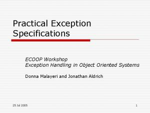 Practical Exception Specifications ECOOP Workshop Exception Handling in
