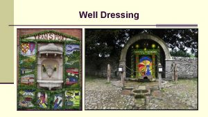 Well Dressing What is a well dressing Its