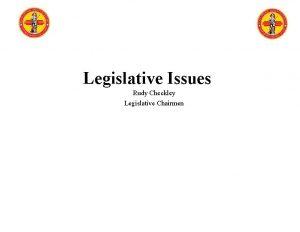 Legislative Issues Rudy Checkley Legislative Chairmen National Level