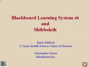 Blackboard Learning System r 6 and Shibboleth Barry