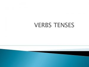 VERBS TENSES The Simple Present The simple present