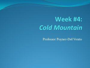 Week 4 Cold Mountain Professor PoynerDel Vento Kindly