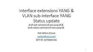 Interface extensions YANG VLAN subinterface YANG Status update