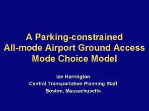 A Parkingconstrained Allmode Airport Ground Access Mode Choice