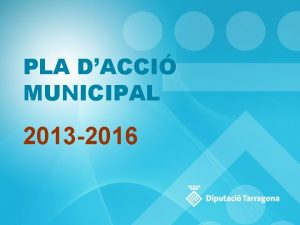 PLA DACCI MUNICIPAL 2013 2016 PLA DACCI MUNICIPAL
