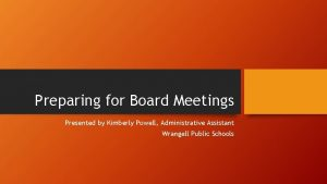 Preparing for Board Meetings Presented by Kimberly Powell