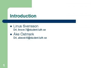Introduction l Linus Svensson D 4 linsve7student luth