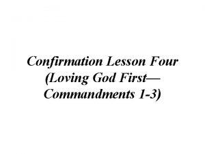 Confirmation Lesson Four Loving God First Commandments 1