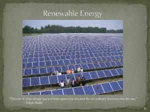 Renewable Energy The use of solar energy has