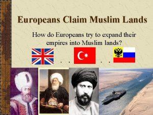Europeans Claim Muslim Lands How do Europeans try