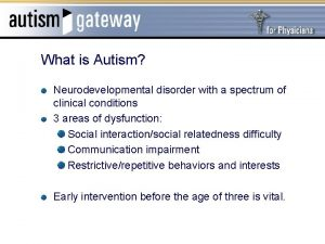 What is Autism Neurodevelopmental disorder with a spectrum