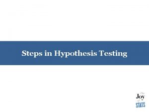 Steps in Hypothesis Testing The Null Hypothesis Null