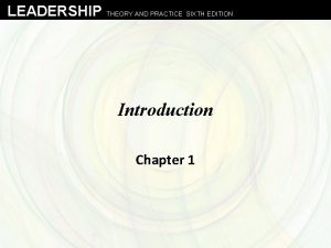 LEADERSHIP THEORY AND PRACTICE SIXTH EDITION Introduction Chapter