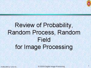 Review of Probability Random Process Random Field for