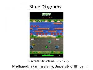 State Diagrams Discrete Structures CS 173 Madhusudan Parthasarathy