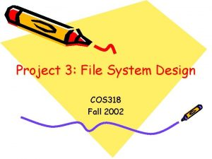 Project 3 File System Design COS 318 Fall