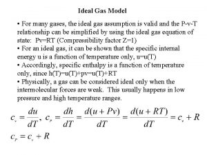 Ideal Gas Model For many gases the ideal