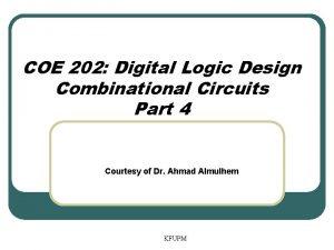 COE 202 Digital Logic Design Combinational Circuits Part