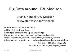 Big Data around UWMadison Brian S Yandell UWMadison