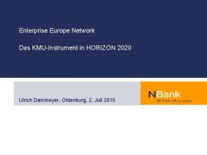 Enterprise Europe Network Das KMUInstrument in HORIZON 2020