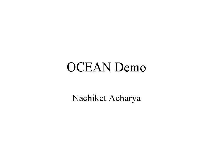 OCEAN Demo Nachiket Acharya OCEAN Demo Demo Implementation