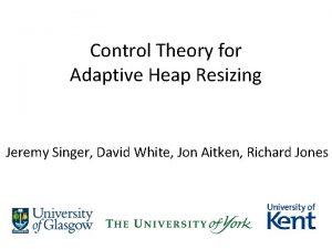 Control Theory for Adaptive Heap Resizing Jeremy Singer
