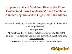 Experimental and Modeling Results for Flow Boilers and