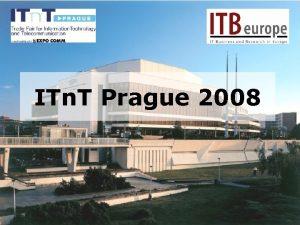 ITn T Prague 2008 ITn T Prague 2008