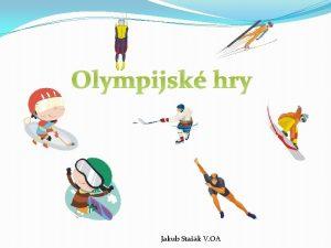 Olympijsk hry Jakub Stak V OA OBSAH STAROVEK