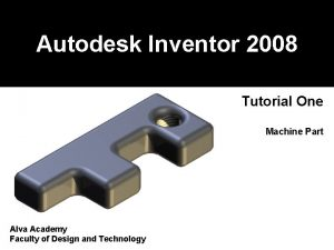 Autodesk Inventor 2008 Tutorial One Machine Part Alva