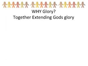 WHY Glory Together Extending Gods glory WHY Glory