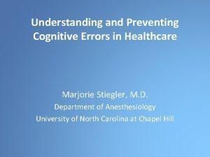 Understanding and Preventing Cognitive Errors in Healthcare Marjorie