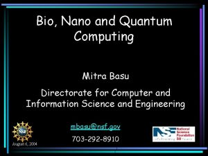 Bio Nano and Quantum Computing Mitra Basu Directorate