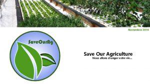 Novembre 2016 Save Our Agriculture Nous allons changer
