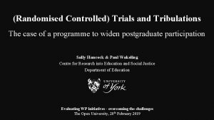 Randomised Controlled Trials and Tribulations The case of