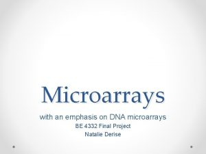Microarrays with an emphasis on DNA microarrays BE