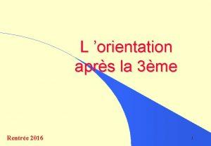 L orientation aprs la 3me Rentre 2016 1