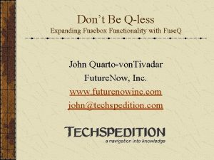 Dont Be Qless Expanding Fusebox Functionality with Fuse