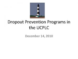 Dropout Prevention Programs in the UCPLC December 14