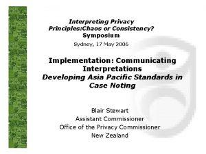 Interpreting Privacy Principles Chaos or Consistency Symposium Sydney
