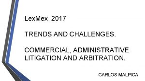 Lex Mex 2017 TRENDS AND CHALLENGES COMMERCIAL ADMINISTRATIVE