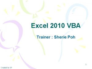 Excel 2010 VBA Trainer Sherie Poh 1 Created