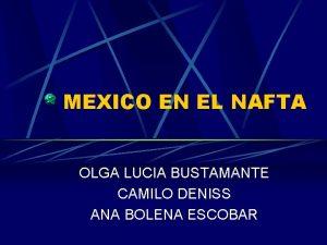 MEXICO EN EL NAFTA OLGA LUCIA BUSTAMANTE CAMILO