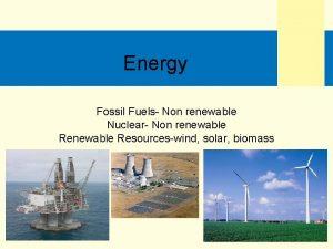 Energy Fossil Fuels Non renewable Nuclear Non renewable