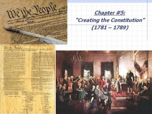 Chapter 5 Creating the Constitution 1781 1789 A