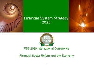 Financial System Strategy 2020 FSS 2020 International Conference