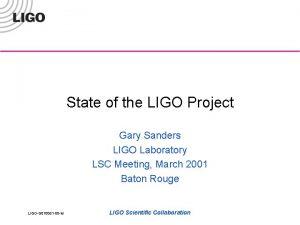 State of the LIGO Project Gary Sanders LIGO