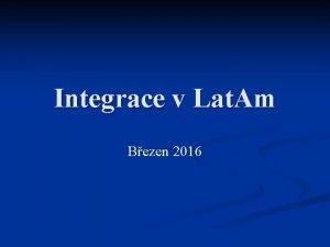 Integrace v Lat Am Bezen 2016 Potky integrace