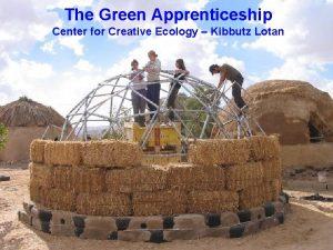 The Green Apprenticeship Center for Creative Ecology Kibbutz
